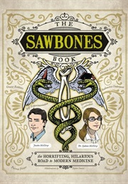 The Sawbones Book: The Horrifying, Hilarious Road to Modern Medicine (Dr. Sydnee Mcelroy and Justin Mcelroy)