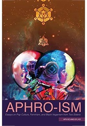 Aphro-Ism: Essays on Pop Culture, Feminism, and Black Veganism From Two Sisters (Aph Ko and Syl Ko)