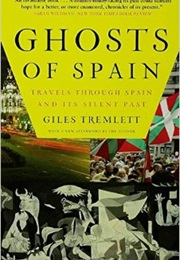 Ghosts of Spain: Travels Through Spain and Its Silent Past (Giles Tremlett)