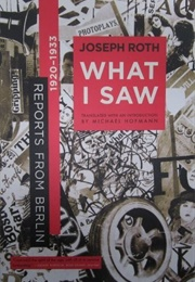 What I Saw: Reports From Berlin 1920-1933 (Joseph Roth)