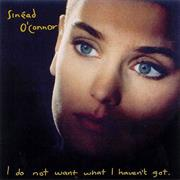 Sinead O' Conner I Do Not Want What I Haven't Got