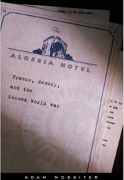 The Algeria Hotel: France, Memory, and the Second World War (Adam Nossiter)