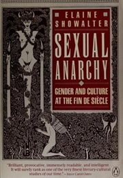 Sexual Anarchy: Gender and Culture at the Fin De Siecle (Elaine Showalter)