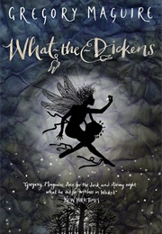 What the Dickens (Gregory Maguire)