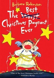The Best Christmas Pageant Ever (Barbara Robinson)