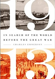 1913: In Search of the World Before the Great War (Charles Emmerson)