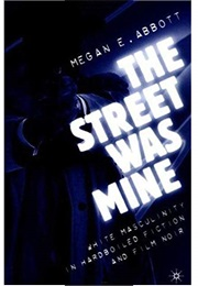 The Street Was Mine (Megan Abbott)