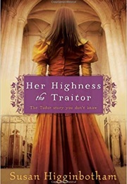 Her Highness the Traitor (Susan Higgenbotham)