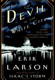 The Devil in the White City: Murder, Magic, and Madness at the Fair Th