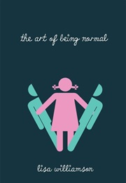 THE ART OF BEING NORMAL (LISA WILLIAMSON)