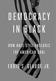 Democracy in Black (Eddie S. Glaude, Jr.)