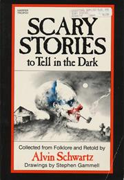 Scary Stories to Tell in the Dark, by Alvin Schwartz