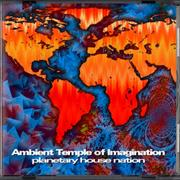 Ambient Temple of Imagination - Planetary House Nation