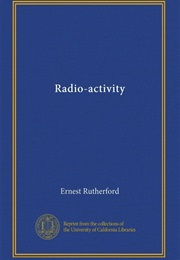 Radio-Activity (Ernest Rutherford)