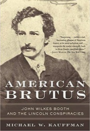 American Brutus: John Wilkes Booth and the Lincoln Conspiracy (Michael W Kauffman)