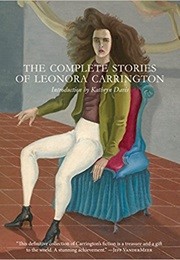 The Complete Stories of Leonora Carrington (Leonora Carrington)