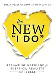 "The New ""I Do"": Reshaping Marriage for Skeptics, Realists and Rebels (Susan Pease Gadoua)"