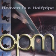 Heaven Is a Halfpipe - OPM
