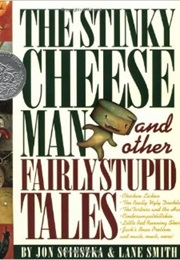 The Stinky Cheese Man and Other Fairly Stupid Tales (Jon Scieszka & Lane Smith)