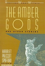 The Amber Gods and Other Stories (Harriet Prescott Spofford)