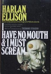 I Have No Mouth and I Must Scream, by Harlan Ellison