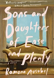 Sons and Daughters of Ease and Plenty (Ramona Ausubel)