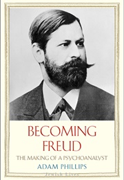 Becoming Freud: The Making of a Psychoanalyst (Adam Phillips)