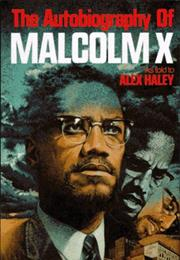 The Autobiography of Malcolm X by Alex Haley and Malcolm X