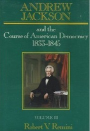 Andrew Jackson: The Course of American Democracy, 1833-1845 (Robert V. Remini)