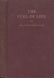 The Fuel of Life: Experimental Studies in Normal and Diabetic Animals (John Macleod)