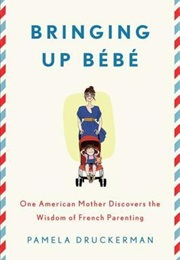 Bringing Up Bébé (Pamela Druckerman)