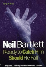 Ready to Catch Him Should He Fall (Neil Bartlett)