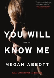 You Will Know Me (Megan Abbott)