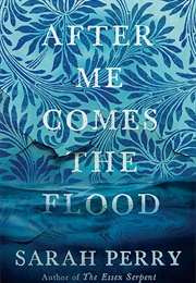 After Me Comes the Flood (Sarah Perry)
