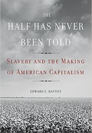 The Half Has Never Been Told (Edward E. Baptist)