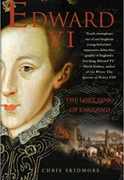 Edward VI: The Lost King of England (Chris Skidmore)