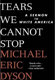 Tears We Cannot Stop: A Sermon to White America (Michael Eric Dyson)