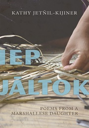 Iep Jaltok: Poems From a Marshallese Daughter (Kathy Jetnil-Kijiner)
