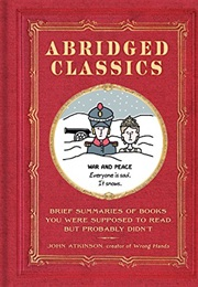 Abridged Classics: Brief Summaries of Books You Were Supposed to Read but Probably Didn't (John Atkinson)