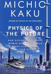 Physics of the Future: How Science Will Shape Human Destiny and Our Da
