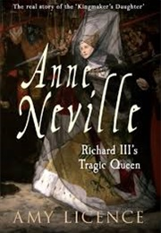 Anne Neville: Richard III's Tragic Queen (Amy Licence)
