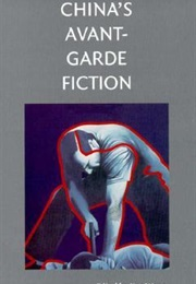 China's Avant-Garde Fiction: An Anthology (Edited by Jing Wang)