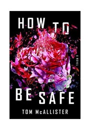How to Be Safe (Tom Mcallister)