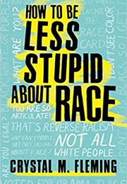 How to Be Less Stupid About Race (Crystal M. Fleming)