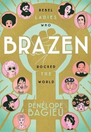 Brazen: Rebel Ladies Who Rocked the World (Penelope Bagieu)