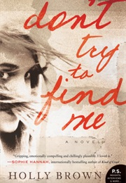 Don't Try to Find Me (Holly Brown)