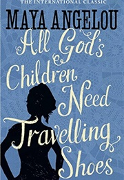 All God's Children Need Travelling Shoes (Maya Angelou)