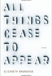 All Things Cease to Exist (Elizabeth Brundage)