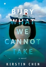 Bury What We Cannot Take (Kirstin Chen)