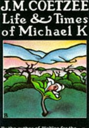 Life and Times of Michael K (J.M. Coetzee)